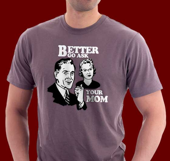 Better ask mom T-shirt