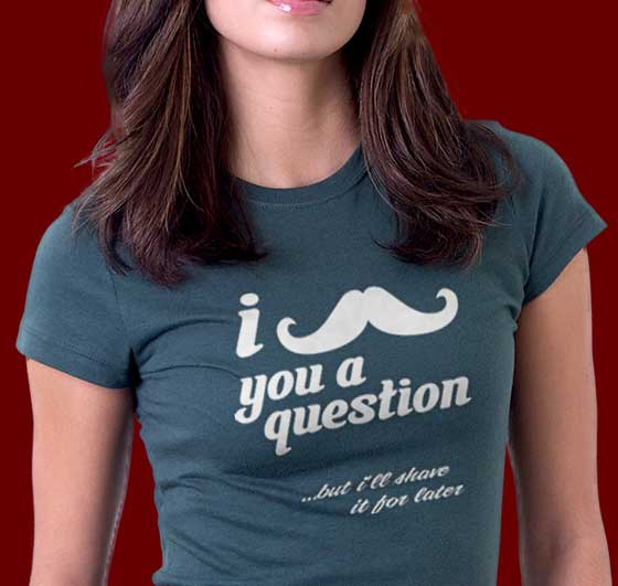 Funny mustache you at question t-shirts