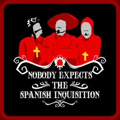 The Spanish Inquisition Nobody Expects It!