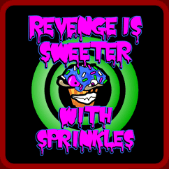 Revenge Is Sweeter With Sprinkles