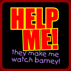 Help Me! They Make Me Watch Barney